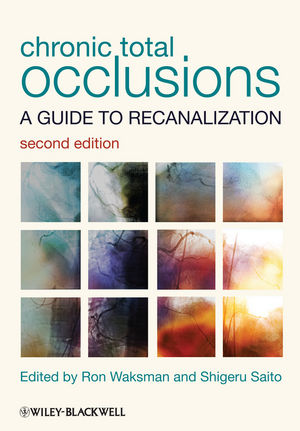 Chronic Total Occlusions: A Guide to Recanalization, 2nd Edition (0470658541) cover image