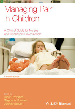 Managing Pain in Children: A Clinical Guide for Nurses and Healthcare Professionals, 2nd Edition