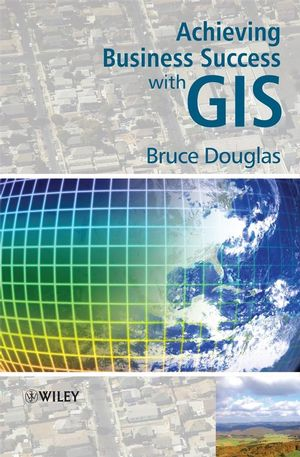Achieving Business Success with GIS (0470727241) cover image