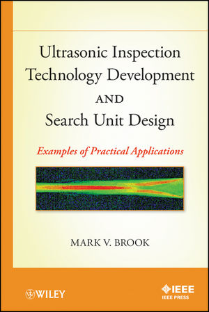 Ultrasonic Inspection Technology Development and Search Unit Design: Examples of Pratical Applications (0470874341) cover image