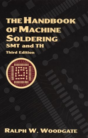 The Handbook of Machine Soldering: SMT and TH, 3rd Edition