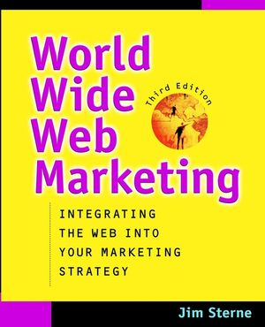 World Wide Web Marketing: Integrating the Web into Your Marketing Strategy, 3rd Edition (0471217441) cover image