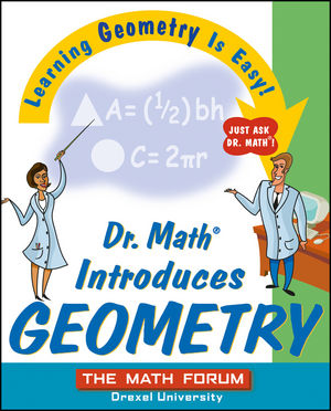 Dr. Math Introduces Geometry: Learning Geometry is Easy! Just ask Dr. Math!