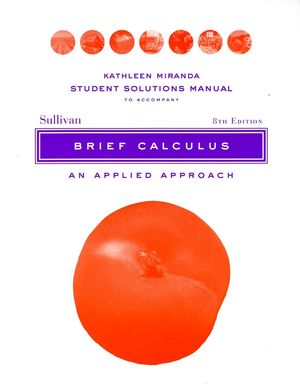 Solutions Manual to accompany Brief Calculus: An Applied Approach Student, 8e
