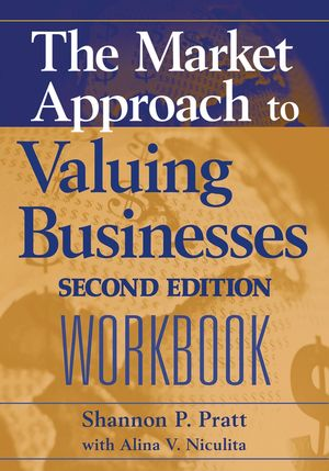 The Market Approach to Valuing Businesses Workbook, 2nd Edition