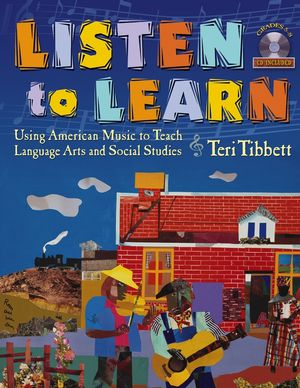 Listen to Learn: Using American Music to Teach Language Arts and Social Studies (Grades 5-8)