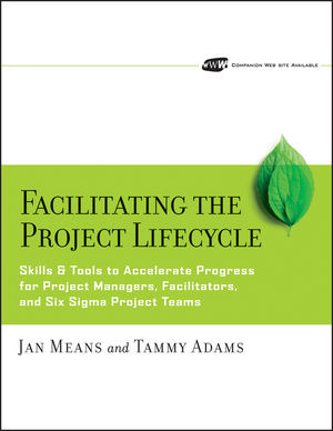 Facilitating the Project Lifecycle: The Skills & Tools to Accelerate Progress for Project Managers, Facilitators, and Six Sigma Project Teams (0787980641) cover image