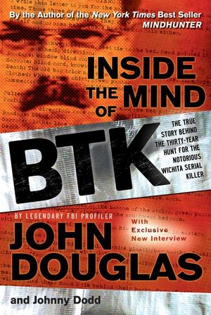 Inside the Mind of BTK: The True Story Behind the Thirty-Year Hunt for the Notorious Wichita Serial Killer (0787984841) cover image