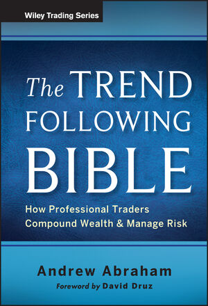 The Trend Following Bible: How Professional Traders Compound Wealth and Manage Risk (1118407741) cover image