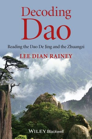 Decoding Dao: Reading the Dao De Jing (Tao Te Ching) and the Zhuangzi (Chuang Tzu) (1118465741) cover image