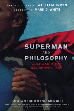 Superman and Philosophy: What Would the Man of Steel Do? (1118589041) cover image
