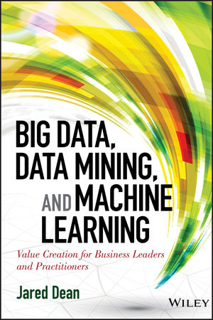 Big Data, Data Mining, and Machine Learning: Value Creation for Business Leaders and Practitioners (1118618041) cover image