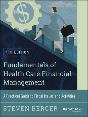 Fundamentals of Health Care Financial Management: A Practical Guide to Fiscal Issues and Activities, 4th Edition (1118801741) cover image