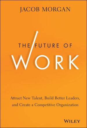 The Future of Work: Attract New Talent, Build Better Leaders, and Create a Competitive Organization (1118877241) cover image