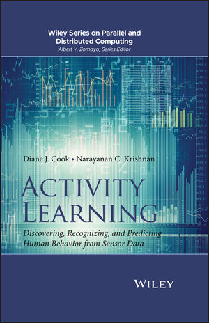 Activity Learning: Discovering, Recognizing, and Predicting Human Behavior from Sensor Data (1119010241) cover image
