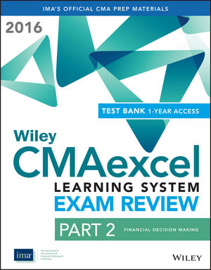 Wiley CMAexcel Learning System Exam Review 2016: Part 2, Financial Decision Making (1-year access) Set