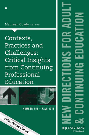 Contexts, Practices and Challenges: Critical Insights from Continuing Professional Education: New Directions for Adult and Continuing Education, Number 151 (1119311241) cover image