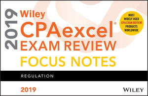 Wiley CPAexcel Exam Review 2019 Focus Notes: Regulation