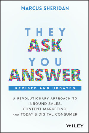 They Ask, You Answer: A Revolutionary Approach to Inbound Sales, Content Marketing, and Today's Digital Consumer, Revised & Updated, 2nd Edition