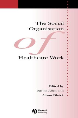 The Social Organisation of Healthcare Work (1405133341) cover image