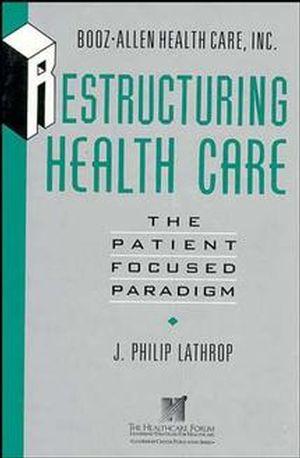 Restructuring Health Care: The Patient-Focused Paradigm