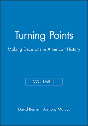 Turning Points: Making Decisions in American History, Volume 2