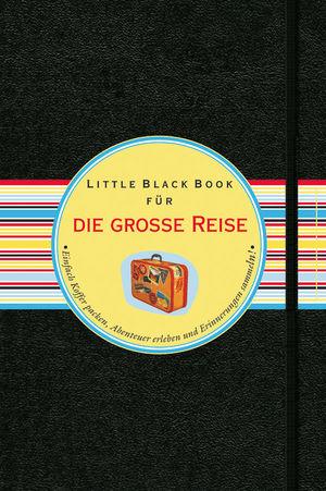 Das Little Black Book für die große Reise: Einfach Koffer Packen, Abenteuer Erleben und Erinnerungen Sammeln!
