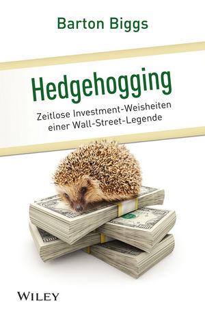 Hedgehogging: Zeitlose Investment-Weisheiten einer Wall-Street-Legende