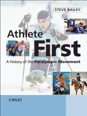 Athlete First: A History of the Paralympic Movement