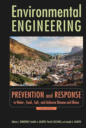 Environmental Engineering: Prevention and Response to Water-, Food-, Soil-, and Air-borne Disease and Illness, 6th Edition