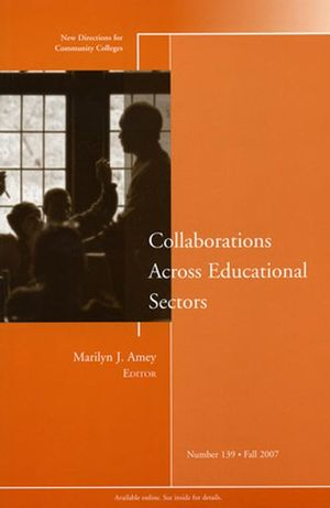 Collaborations Across Educational Sectors: New Directions for Community Colleges, Number 139