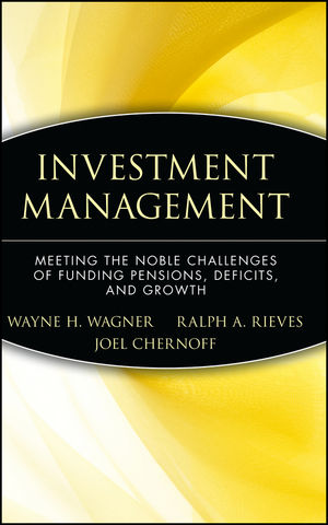 Investment Management: Meeting the Noble Challenges of Funding Pensions, Deficits, and Growth