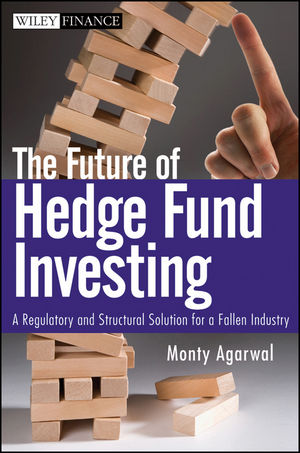 The Future of Hedge Fund Investing: A Regulatory and Structural Solution for a Fallen Industry (0470537442) cover image