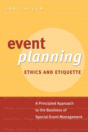 Event Planning Ethics and Etiquette: A Principled Approach to the Business of Special Event Management (0470676442) cover image
