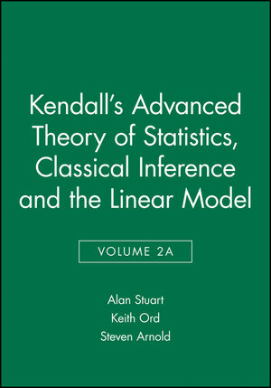 Kendall's Advanced Theory of Statistics, Volume 2A, Classical Inference and the Linear Model, 6th Edition