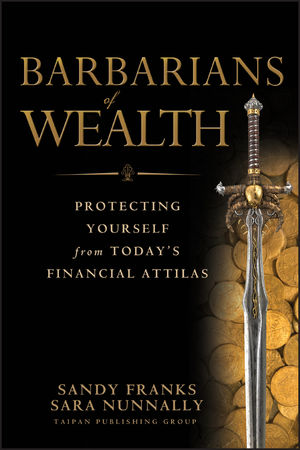 Barbarians of Wealth: Protecting Yourself from Today's Financial Attilas