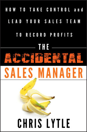 The Accidental Sales Manager: How to Take Control and Lead Your Sales Team to Record Profits (0470941642) cover image
