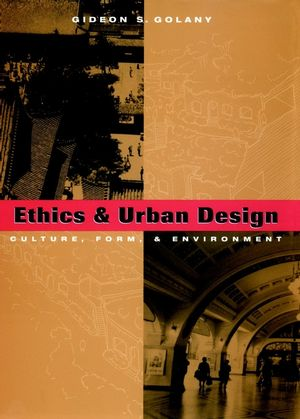 Ethics and Urban Design: Culture, Form, and Environment