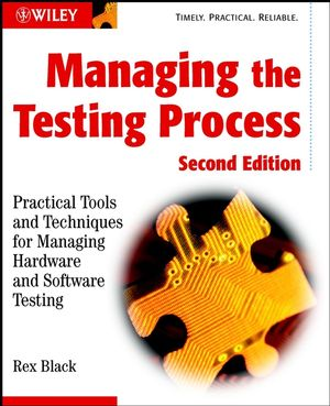 Managing the Testing Process: Practical Tools and Techniques for Managing Hardware and Software Testing, 2nd Edition
