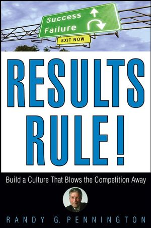 Results Rule!: Build a Culture That Blows the Competition Away (0471782742) cover image