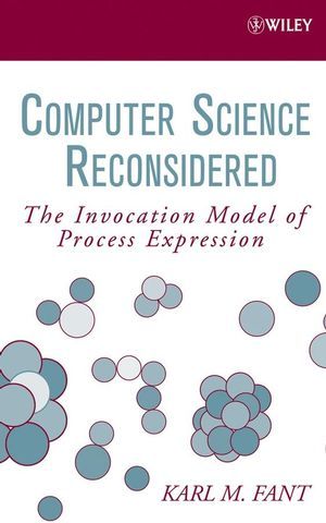 Computer Science Reconsidered: The Invocation Model of Process Expression (0471798142) cover image