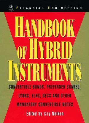 Handbook of Hybrid Instruments: Convertible Bonds, Preferred Shares, Lyons, ELKS, DECS and other Mandatory Convertible Notes (0471891142) cover image