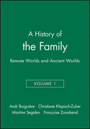A History of the Family: Remote Worlds and Ancient Worlds, Volume 1