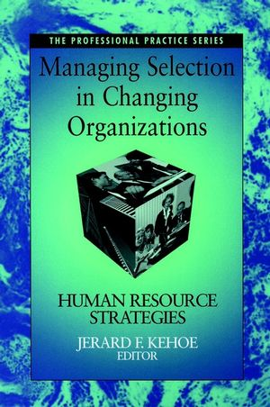 Managing Selection in Changing Organizations: <span class='search-highlight'>Human</span> Resource Strategies