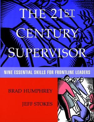 The 21st Century Supervisor: Nine Essential Skills for Frontline Leaders