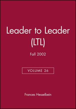 Leader to Leader (LTL), Volume 26, Fall 2002