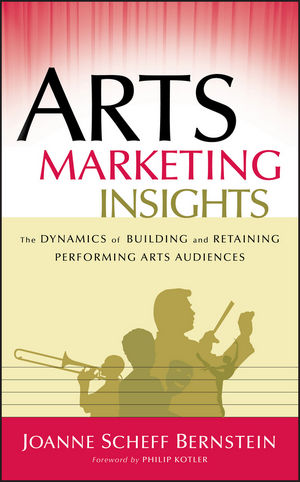 Arts Marketing Insights: The Dynamics of Building and Retaining Performing Arts Audiences (0787978442) cover image