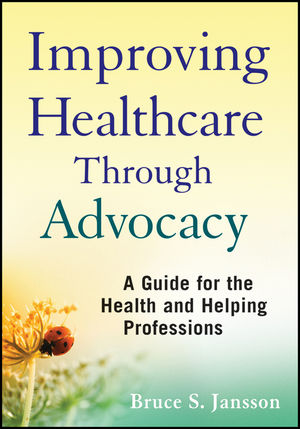 Improving Healthcare Through Advocacy: A Guide for the Health and Helping Professions (1118044142) cover image