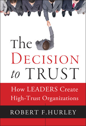 The Decision to Trust: How Leaders Create High-Trust Organizations (1118072642) cover image
