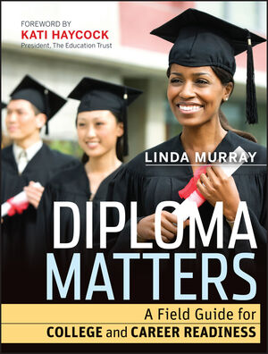 Diploma Matters: A Field Guide for College and Career Readiness (1118077342) cover image